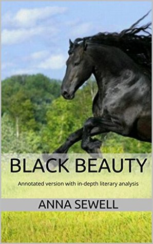 Black Beauty: Annotated version of Black Beauty with in-depth literary analysis