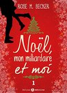 Noël, mon milliardaire et moi - 1 by Rose M. Becker