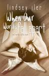 When Our Worlds Fall Apart (Our Worlds, #2)