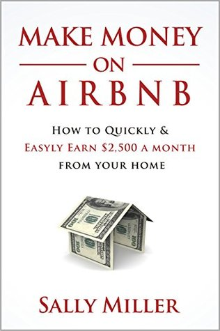 Make Money On Airbnb: How To Quickly And Easily Earn $2,500 A Month From Your Home