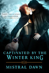 Captivated By The Winter King by Mistral Dawn