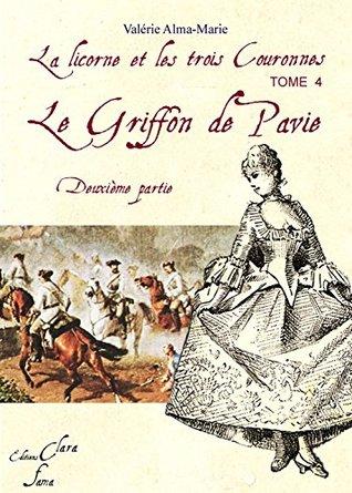 Le griffon de Pavie (suite): tome 2 (tome 4 de la licorne et les 3 couronnes) (La Licorne et les trois couronnes)