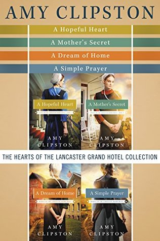 The Hearts of the Lancaster Grand Hotel Collection: A Hopeful Heart, A Mother's Secret, A Dream of Home, A Simple Prayer