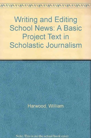 Writing and Editing School News: A Basic Project Text in Scholastic Journalism