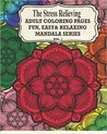 The Stress Relieving Adult Coloring Pages: The Fun, Easy & Relaxing Mandala Series ( Vol. 1)