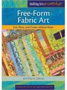 Free-Form Fabric Art: Cut, Piece and Create Without Rules