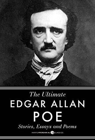 Edgar Allan Poe Stories, Essays and Poems: The Ultimate Edgar Allan Poe