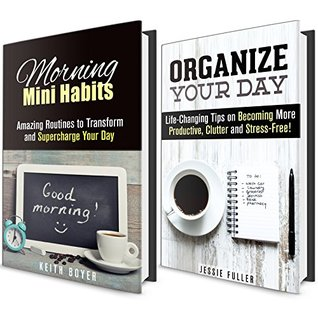 Morning Mini Habits Box Set: Amazing Morning Mini Habits and Life-Changing Tips on How to Become More Productive, Clutter and Stress-Free