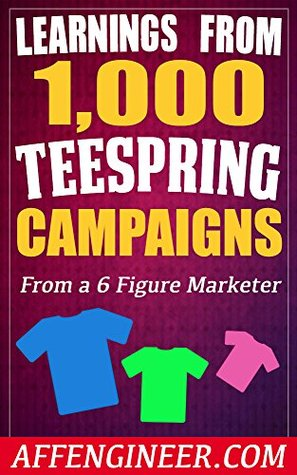 Learnings From Over 1,000 Teespring Campaigns: From a 6 Figure Teespring Marketer