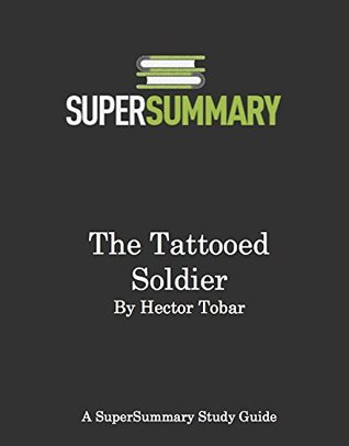 SuperSummary - The Tattooed Solider by Héctor Tobar - Study Guide & Summary