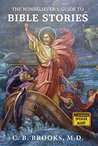 The Nonbeliever's Guide to Bible Stories by C.B. Brooks