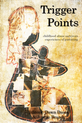 Trigger Points Anthology: Abuse Survivors Experiences of Parenting