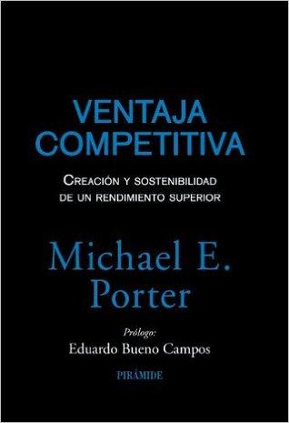 Ebook Ventaja competitiva: Creación y sostenibilidad de un rendimiento superior by Michael E. Porter read!