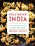 Vegetarian India: A Journey Through the Best of Indian Home Cooking