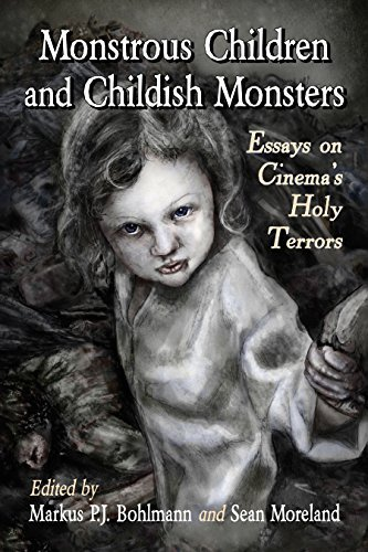 Monstrous Children and Childish Monsters: Essays on Cinema's Holy Terrors