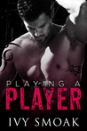 Playing a Player by Ivy Smoak