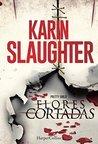 Flores cortadas by Karin Slaughter