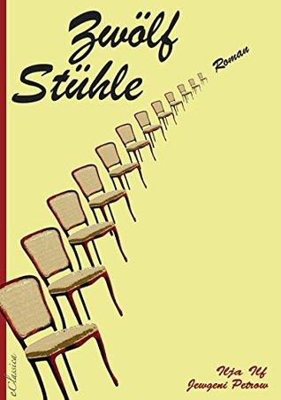 Zwölf Stühle: Der vielfach verfilmte Bestseller erstmals als eBook