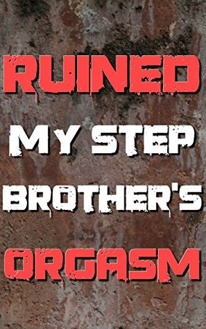 I Ruined My Stepbrother's Orgasm: On The Edge (Forced Seduced First Time Step Taboo)