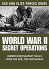 World War II Secret Operations: Undercover Military Skills from the SOE, OSS and Maquis (SAS and Elite Forces Guide)