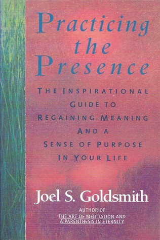 Practicing the Presence by Joel S. Goldsmith