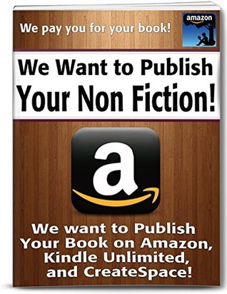 We Want to Publish Your Non Fiction!: We Want To Publish Your Non Fiction on Amazon, Kindle Unlimited and CreateSpace!