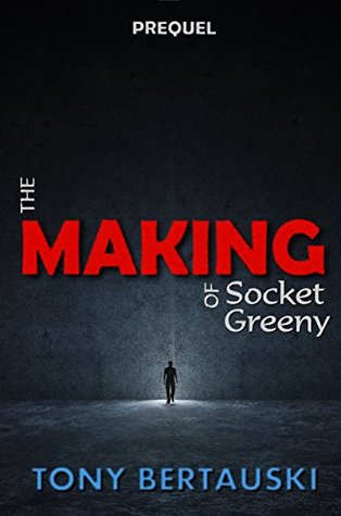 The Making of Socket Greeny by Tony Bertauski