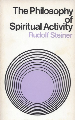 The Philosophy of Spiritual Activity: Fundamentals of a Modern View of the World