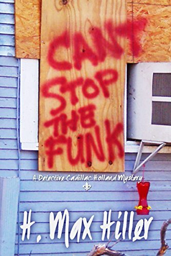 Cant Stop the Funk (Detective Cadillac Holland Mysteries Book 2)