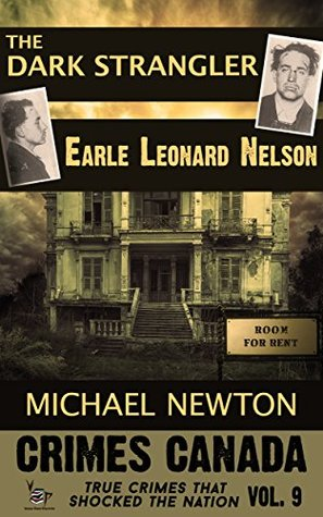 The Dark Strangler: Earle Leonard Nelson (Crimes Canada: True Crimes That Shocked the Nation #9)