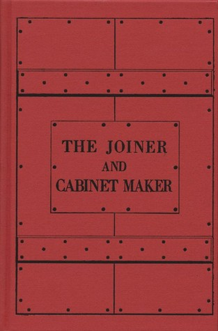 The Joiner and Cabinet Maker: His Work and Its Principles