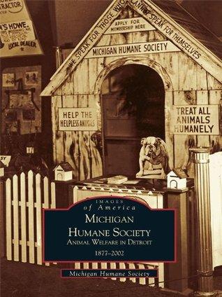 Michigan Humane Society:: Animal Welfare in Detroit, 1877-2002