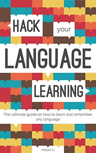 Hack Your Language Learning: The Simple Starter Guide for Beginners on How to Learn and Remember Any Language