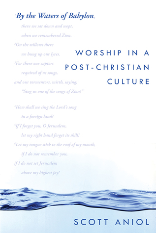 By the Waters of Babylon: Worship in a Post-Christian Culture