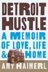 Detroit Hustle: A Memoir of Love, Life & Home