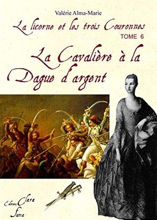 La cavalière à la dague d'argent (La Licorne et les trois couronnes t. 6)