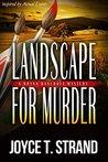 Landscape for Murder by Joyce T Strand