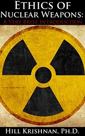 Ethics of Nuclear Weapons: A Very Brief Introduction