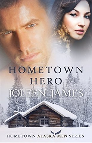 Hometown Hero (Hometown Alaska Men, #2)