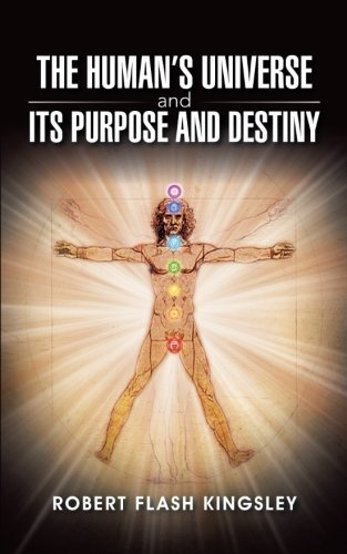 The Human's Universe and Its Purpose and Destiny