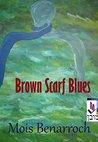 Brown Scarf Blues by Mois Benarroch