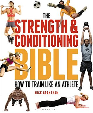 The Strength and Conditioning Bible: How to Train Like an Athlete