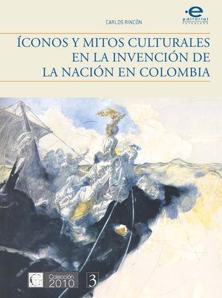 Íconos y mitos culturales en la invención de la nación en Colombia.