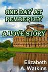 One Day at Pemberley: A Love Story