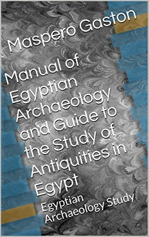 Manual of Egyptian Archaeology and Guide to the Study of Antiquities in Egypt: Egyptian Archaeology Study