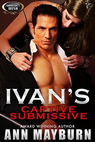 Ivan's Captive Submissive (Submissive's Wish, #1) by Ann Mayburn