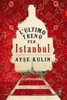 L'ultimo treno per Istanbul by Ayşe Kulin