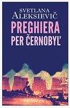 Preghiera per Černobyl' by Svetlana Alexievich