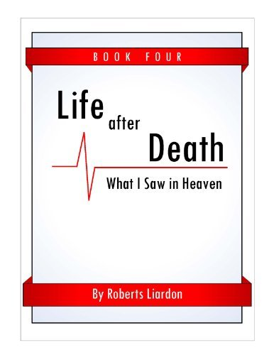 Life After Death: What I Saw in Heaven Book Four
