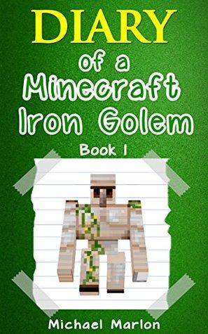 Minecraft Diary Of A Minecraft Iron Golem Exploring The World Of